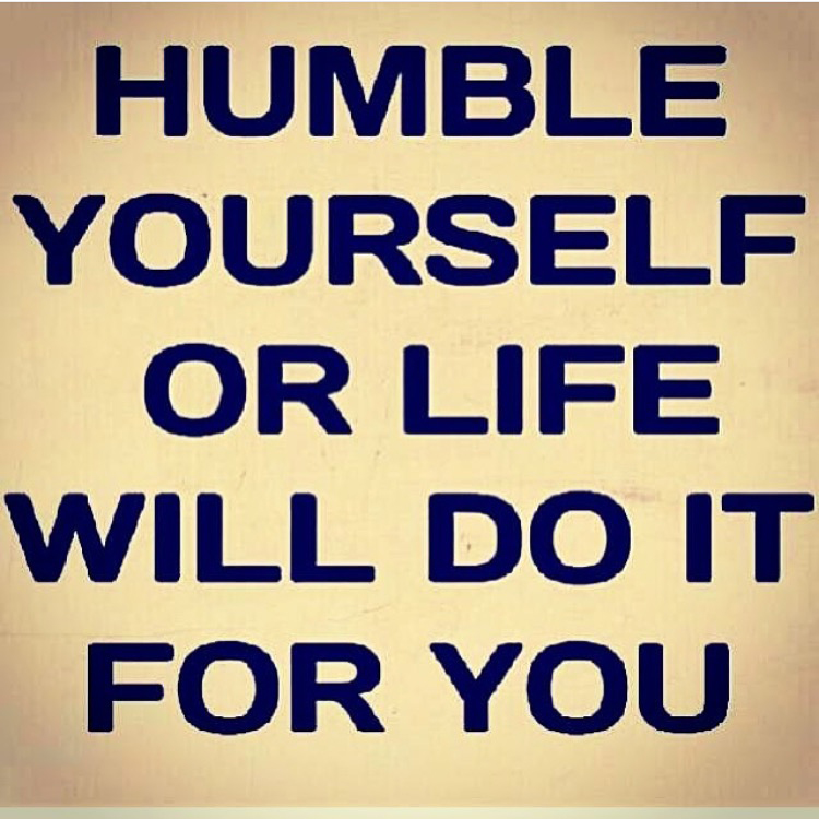 001---Humble-yourself-or-life-will