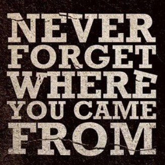 002--never-forget-where-you-came-from